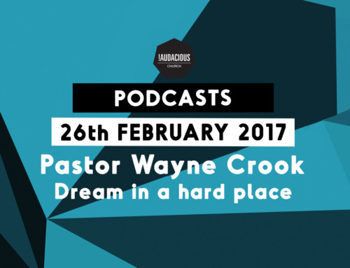 Ps Wayne Crook – Dream in a hard place – 26th February 2017