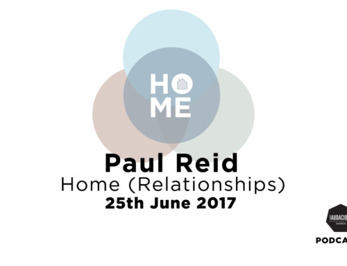 Ps Paul Reid – Home – Relationships – 25th June 2017
