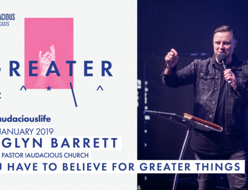 Glyn Barrett- Greater – You have to believe for greater things – 13th January 2019
